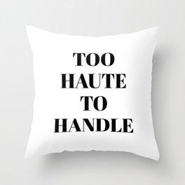 TOO HAUTE TO HANDLE Throw Pillow