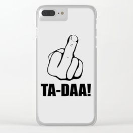 Ta daa funny quote Clear iPhone Case
