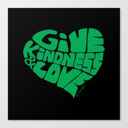GIVE KINDNESS & LOVE - green on black Canvas Print