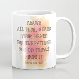 Above all else, guard your heart for everything you do flows from it. Proverbs 4:23 Coffee Mug