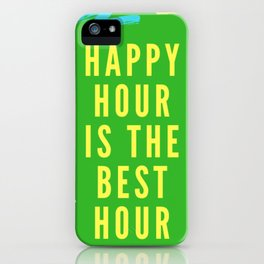 happy hour is the best hour iPhone Case
