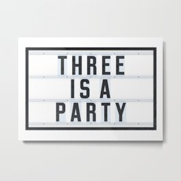 Three is a Party Metal Print