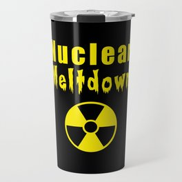 nuclear meltdown Travel Mug