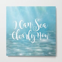 I Can Sea Clearly Now Metal Print