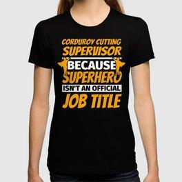 CORDUROY CUTTING SUPERVISOR Funny Humor Gift T-shirt