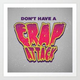 Don't Have a Crap Attack Art Print