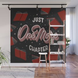 Just One More Chapter - the little lie every bookworm tells themselves Wall Mural