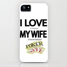 I Love It When my wife lets me have Poker Night iPhone Case