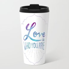 Love is Who You Are Travel Mug