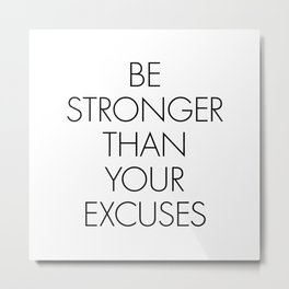 Be Stronger Than Your Excuses Metal Print