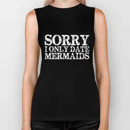 Sorry, I only date mermaids! (Inverted!) Biker Tank