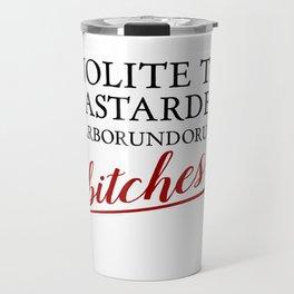 Nolite Te Bastardes Carborundorum, Bitches! Travel Mug