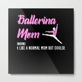 Ballet mom Metal Print