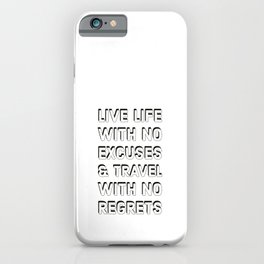 Live life with no excuses and travel with no regrets iPhone Case