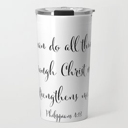 I Can Do All Things Through Christ Who Strengthens Me Travel Mug