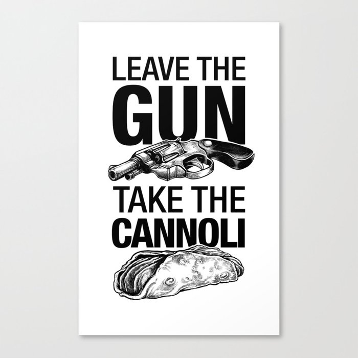 Leave The Gun Take The Cannoli Canvas Print By 6amcrisis