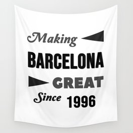 Making Barcelona Great Since 1996 Wall Tapestry