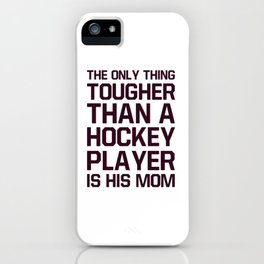 The only thing tougher than a hockey player is his mom iPhone Case