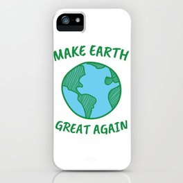 Make Earth GREAT Again - Earth Day iPhone Case