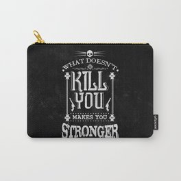 What Doesn't Kill You Makes You Stronger Carry-All Pouch