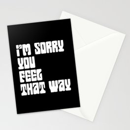I'm Sorry You Feel That Way Stationery Cards