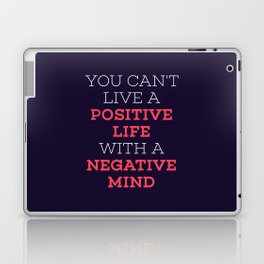 You Can't Live A Positive Life With A Negative mind Laptop & iPad Skin