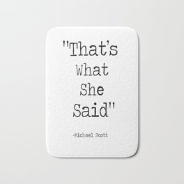 """The Office Micheal Scott Quote """" That's what she said"""" Bath Mat"""