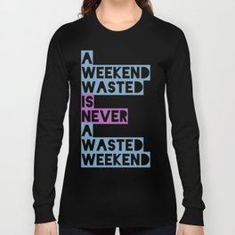 A Weekend Wasted (Colour) Long Sleeve T-shirt