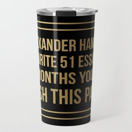 If alexander hamilton can write 51 essays in 6 months you can finish this paper Gold Sticker Travel Mug