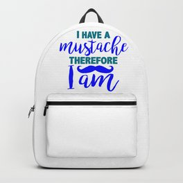 I have a mustache, therefore I am 1 Backpack