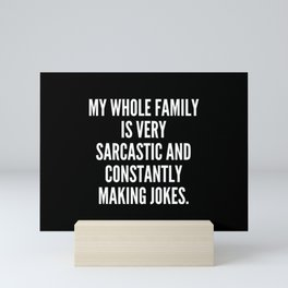 My whole family is very sarcastic and constantly making jokes Mini Art Print