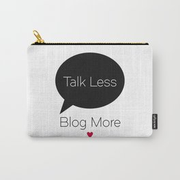 Talk Less Blog More Carry-All Pouch