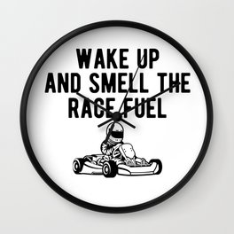 Wake Up And Smell The Race Fuel Go Kart Racing Wall Clock