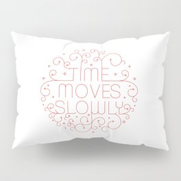 Times moves slowly Pillow Sham