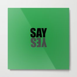 say yes green Metal Print