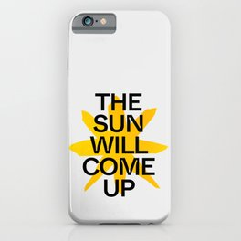 The Sun Will Come Up iPhone Case