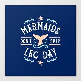 Mermaids Don't Skip Leg Day Canvas Print