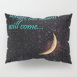 Not Knowing when the Dawn will come Pillow Sham