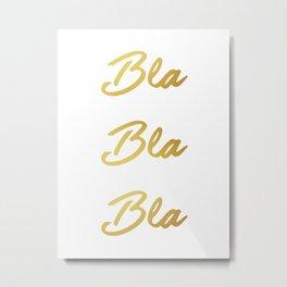 Bla Bla Bla Metal Print