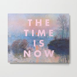 THE TIME IS NOW Metal Print