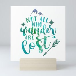 Not All Who Wander Are Lost Mini Art Print