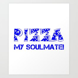 Pizza My Soulmate Blue Art Print