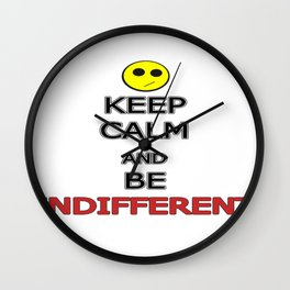 Keep Calm And Be Indifferent Wall Clock