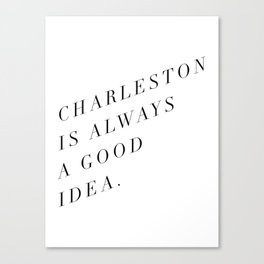 charleston is always a good idea Canvas Print