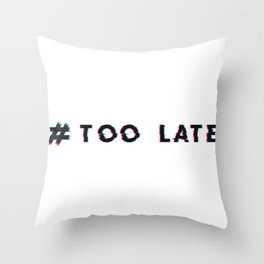 #Too Late Throw Pillow