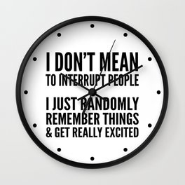 I DON'T MEAN TO INTERRUPT PEOPLE Wall Clock
