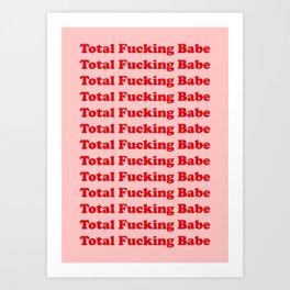 Total Fucking Babe Art Print