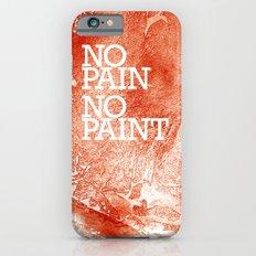 No Pain, No paint Slim Case iPhone 6s