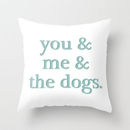 You & me & the dogs. Throw Pillow