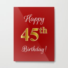 "Elegant ""Happy 45th Birthday!"" With Faux/Imitation Gold-Inspired Color Pattern Number (on Red) Metal Print"